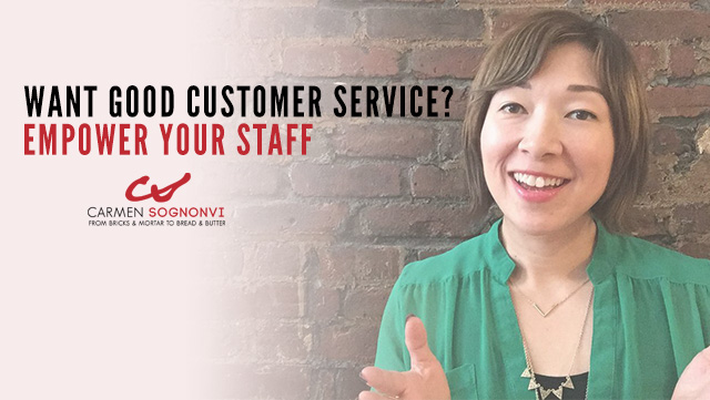 Want Good Customer Service? Empower Your Staff